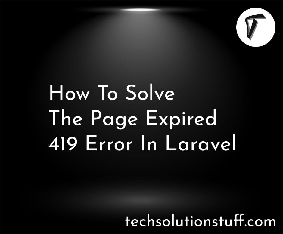 How To Solve The Page Expired 419 Error In Laravel