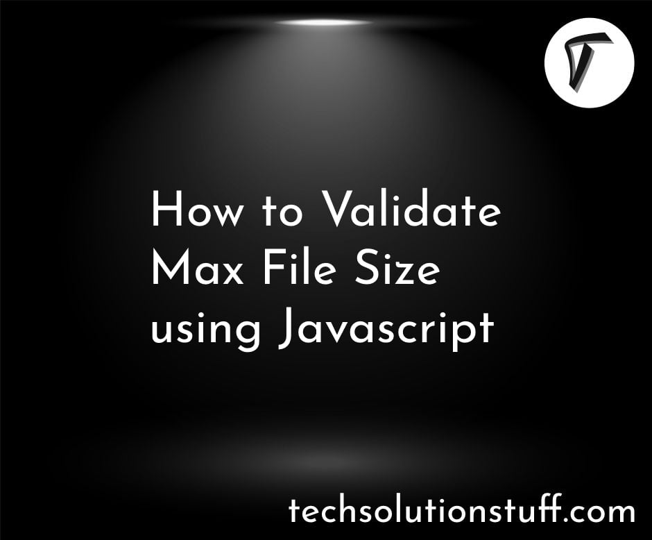 How To Validate Max File Size Using Javascript