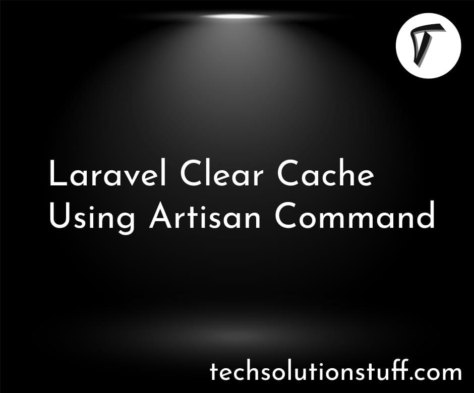 Laravel Clear Cache Using Artisan Command