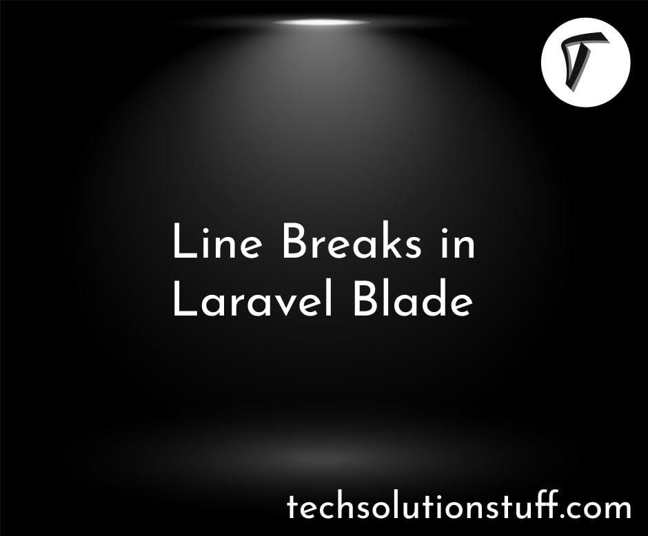 Line Breaks in Laravel Blade
